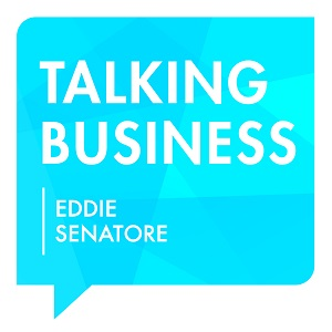 Eddie Senatore - Talking Business